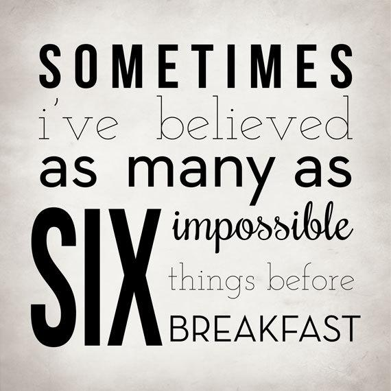 impossible quotes sometimes I've believed as many as six