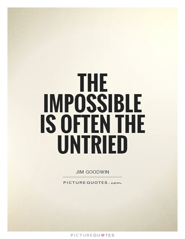impossible quotes the impossible of often the untried