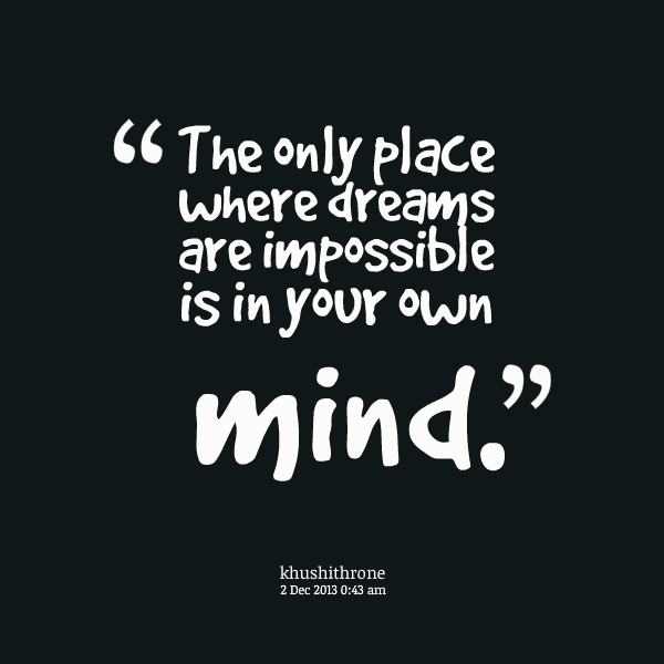 impossible quotes the only place where drams are impossible is in your own