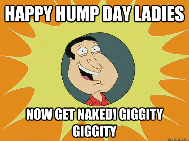 Happy hump day lidies now get naked giggity Hump Day Meme