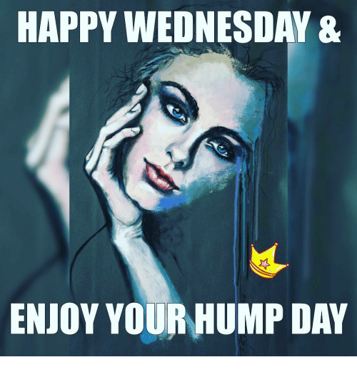 Happy Wednesday enjoy your hump day Hump Day Meme