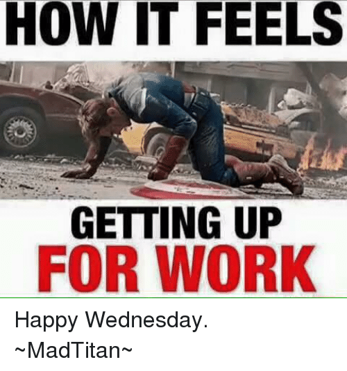 How it feels getting up for work Wednesday Work Meme