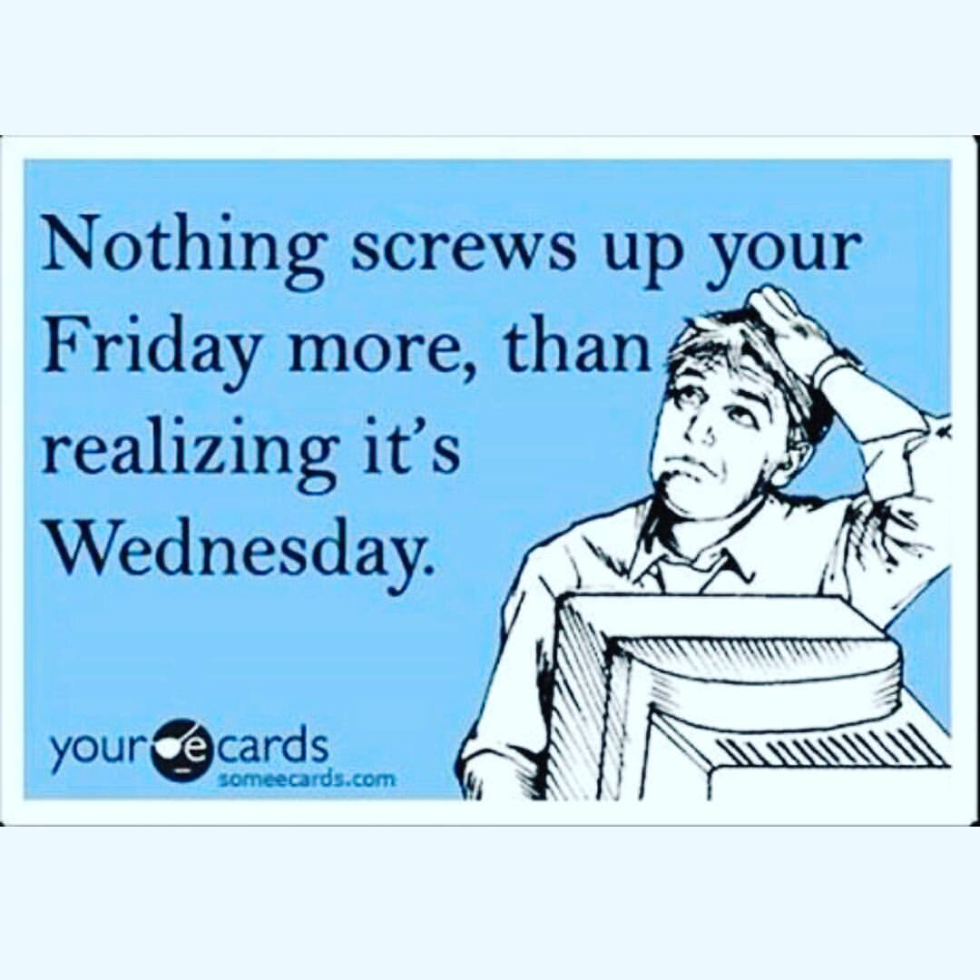 Nothing screws up your Friday more Wednesday Work Meme