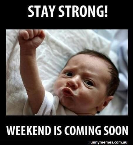 Stay Strong weekend is coming soon Wednesday Work Meme