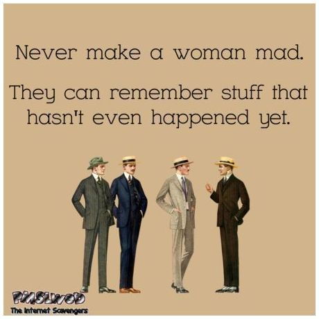 Wednesday Work Meme Never make a woman mad.