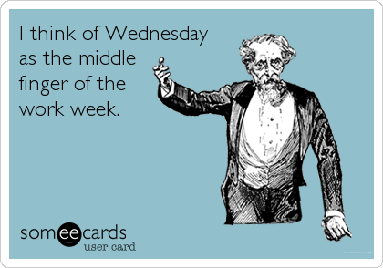 Wednesday Work Meme i think of Wednesday as the middle finger