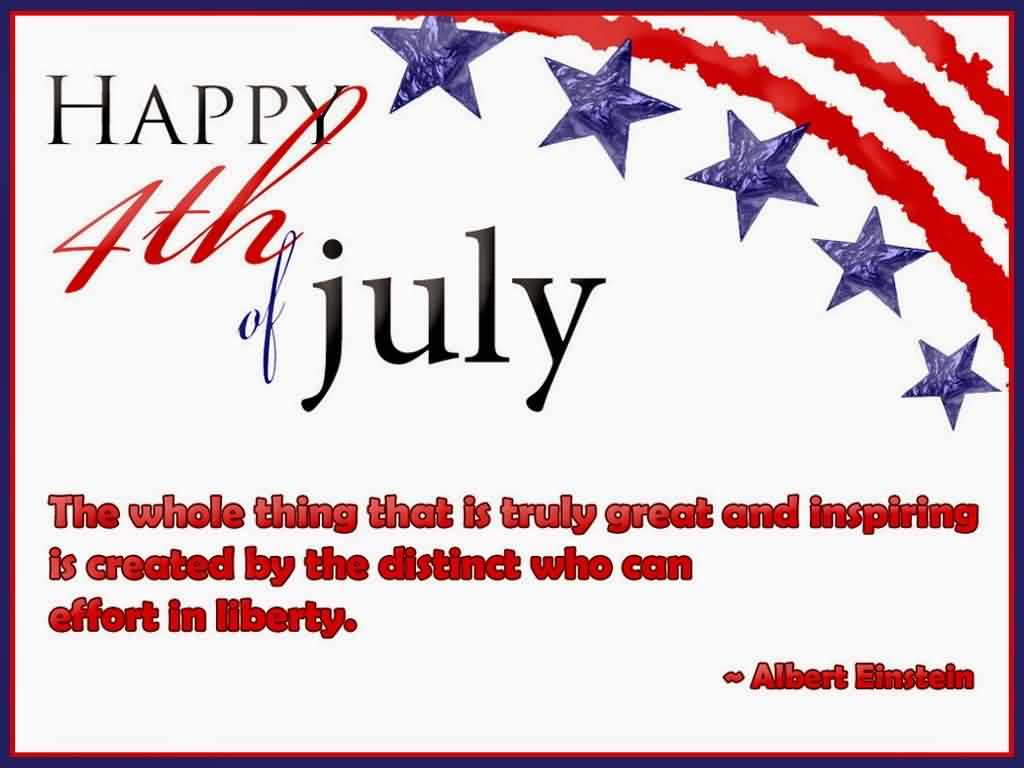 Beautiful Happy 4th Of July The Whole Thing That Is truly Great Quotes By Albert Einstein Image