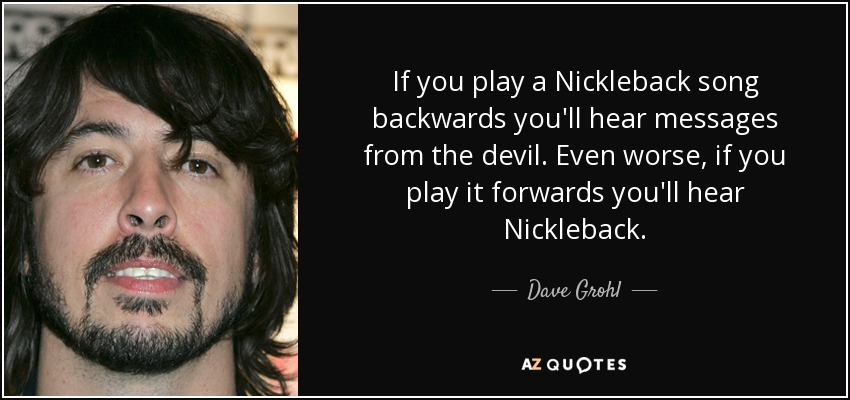 Dave Grohl Nickelback Quote