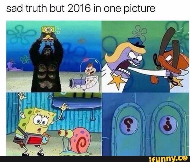 Sad Truth but 2016 in One Dank Memes Spongebob