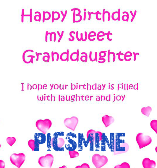 I hope your birthday is filled with laughter and joy Happy Birthday To My Granddaughter