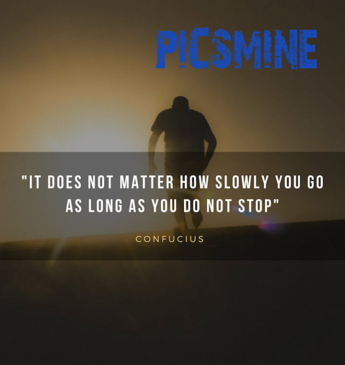 It does not matter how slowly you go as long as you do not stop Quotes Inspirational