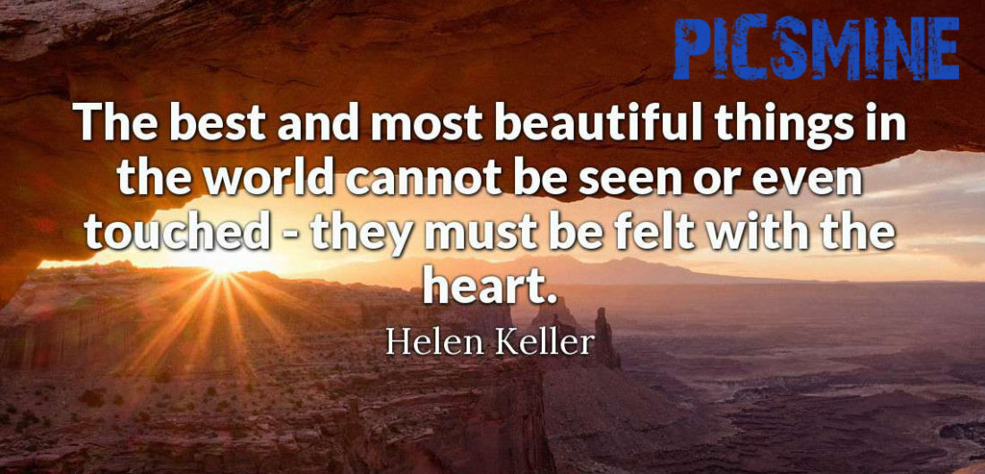 Quotes Inspirational The best and most beautiful things in the world cannot be seen or even touched
