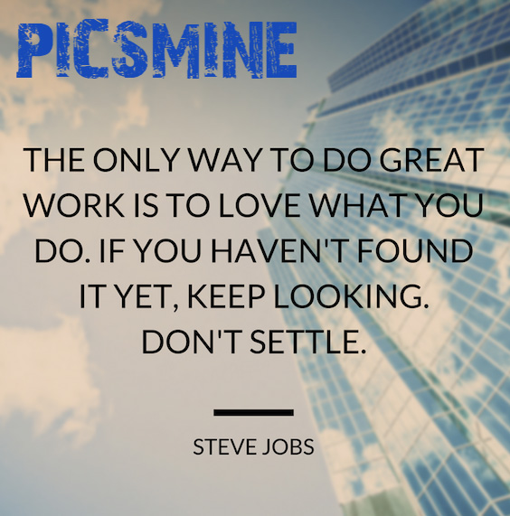 The only way to do great work is to love what you do. if you Quotes Inspirational